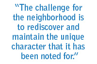 The challenge for the neighborhood is to rediscover and maintain the unique character that it has been noted for.