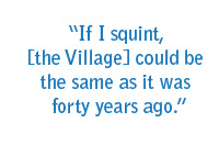 If I squint, [the Village] could be the same as it was forty years ago.