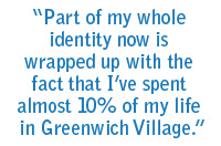 Part of my whole identity now is wrapped up with the fact that I've spent almost 10% of my life in Greenwich Village.