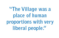 The Village was a place of human proportions with very liberal people.