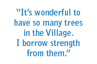 It's wonderful to have so many trees in the Village. I borrow strength from them.