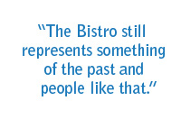 The Bistro still represents something of the past and people like that.