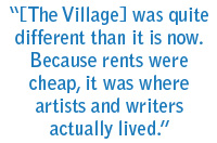 """[The Village] was quite different than it is now. Because rents were cheap, it was where artists and writers actually lived."