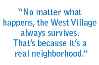 No matter what happens, the West Village always survives. That's because it's a real neighborhood.