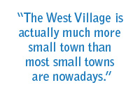 The West Village is actually much more small town than most small towns are nowadays.