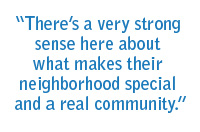 """There's a very strong sense of here about what makes their neighborhood special and a real community."""