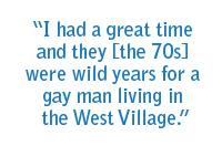 """I had a great time and they [the 70s] were wild years for a gay man living in the West Village."""