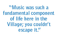 """Music was such a fundamental component of life here in the Village; you couldn't escape it."""