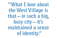 """What I love about the West VIllage is that—in such a big, busy city—it's maintained a sense of identity."""