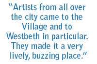 """Artists from all over the city came to the Village and to Westbeth in particular. They made it a very lively, buzzing place."""