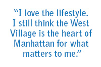 """I love the lifestyle. I still think the West Village is the heart of Manhattan for what matters to me."""