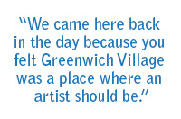"""We came back here in the day because you felt Greenwich Village was a place where an artist should be."""