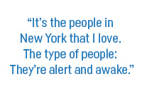 """""""It's the people in New York that I love. The type of people: They're alert and awake."""""""