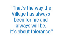 """That's the way the Village has always been for me and always will be. It's about tolerance."""