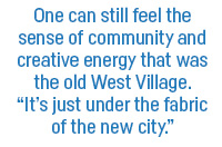 "One can still feel the sense of community and creative energy that was the old West Village. ""It's just under the fabric of the new city."""
